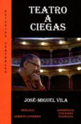 TEATRO A CIEGAS - 9788494669613 - JOSE MIGUEL VILA
