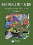 COMO PALMAR EN EL MONTE: LAS 100 MANERAS MAS ATRACTIVAS DE MORIR AL AIRE LIBRE - 9788496192713 - BUCK TILTON