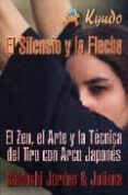 EL SILENCIO Y LA FLECHA : EL ZEN, EL ARTE Y LA TECNICA DEL TIRO C ON ARCO JAPONES (KYUDO) - 9788496492813 - JORDAN SHIDOSHI