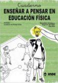 CUADERNO ENSEÑAR A PENSAR EN EDUCACION FISICA PRIMARIA 1 CICLO - 9788497290913 - VV.AA.