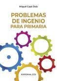 PROBLEMAS DE INGENIO PARA PRIMARIA - 9788498423013 - MIGUEL CAPO DOLZ