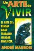 UN ARTE DE VIVIR: EL ARTE DE PENSAR, AMAR, TRABAJAR, MANDAR, ENVE JECER - 9789706661913 - ANDRE MAUROIS