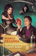 Leer libros electrónicos descargados TAN IGNORADO COMO AQUÍ (Literatura española) RTF iBook 9789874109613 de MARIO ZEGARRA