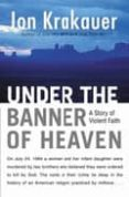 UNDER THE BANNER OF HEAVEN: A HISTOY OF VIOLENT FAITH - 9780330419123 - JON KRAKAUER