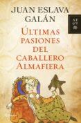 ÚLTIMAS PASIONES DEL CABALLERO ALMAFIERA (EBOOK) - 9788408004523 - JUAN ESLAVA GALAN