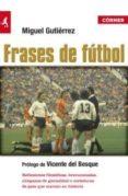 FRASES DE FUTBOL (2ª ED.) - 9788415242123 - MIGUEL GUTIERREZ