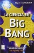 LA CIENCIA EN BIG BANG - 9788415256823 - MIGUEL ANGEL SABADELL