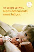 NENS DESCANSATS, NENS FELIÇOS - 9788415961123 - EDUARD ESTIVILL