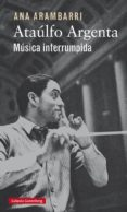 ATAULFO ARGENTA: MUSICA INTERRUMPIDA - 9788416252923 - ANA ARAMBARRI