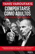 COMPORTARSE COMO ADULTOS: MI BATALLA CONTRA EL ESTABLISHMENT EUROPEO - 9788423425723 - YANIS VAROUFAKIS