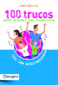 100 TRUCOS PARA MEJORAR LAS RELACIONES CON LOS ADOLESCENTES - 9788427132023 - DANIE BEAULIEU