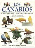 LOS CANARIOS: COMO ALOJARLOS Y CUIDARLSO CORRECTAMENTE - 9788428211123 - MICHAEL MONTHOFER