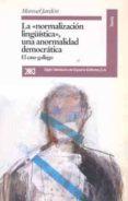 NORMALIZACION LINGÜISTICA,UNA ANORMALIDAD DEMOCRATICA: CASO GALLE GO - 9788432308123 - MANUEL JARDON PEREZ