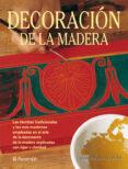 DECORACION DE LA MADERA: LAS TECNICAS TRADICIONALES Y LAS MAS MOD ERNAS EMPLEADAS EN EL ARTE DELA DECORACION DE LA MADERA EXPLICADAS CON RIGOR Y CALIDAD - 9788434222823 - EVA PASCUAL