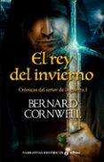 EL REY DEL INVIERNO (I): CRÓNICAS DEL SEÑOR DE LA GUERRA - 9788435062923 - BERNARD CORNWELL
