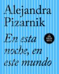 en esta noche, en este mundo-alejandra pizarnik-9788439733423
