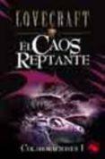 EL CAOS REPTANTE (COLABORACIONES I) - 9788441413023 - H.P. LOVECRAFT