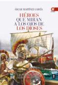 HEROES QUE MIRAN A LOS OJOS DE LOS DIOSES: LA HISTORIA DE GRECIA DESDE LA EDAD DE BRONCE A LA EPOCA CLASICA - 9788441435223 - OSCAR MARTINEZ