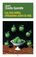 LAS MAS BELLAS REFLEXIONES SOBRE LA VIDA - 9788449329623 - ANDRE COMTE-SPONVILLE