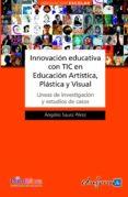 INNOVACION EDUCATIVA CON TIC EN EDUCACION ARTISTICA, PLASTICA Y V ISUAL - 9788467663723 - ANGELES SAURA PEREZ