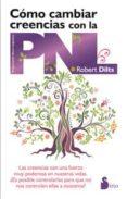 COMO CAMBIAR CREENCIAS CON LA PNL - 9788478089123 - ROBERT DILTS