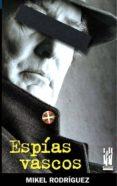 ESPIAS VASCOS - 9788481363623 - MIKEL RODRIGUEZ