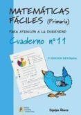 MATEMATICAS FACILES CUADERNO Nº11 (PRIMARIA) - 9788484914723 - VV.AA.