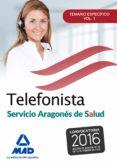 TELEFONISTAS DEL SERVICIO ARAGONÉS DE SALUD. TEMARIO ESPECIFICO VOLUMEN 1 - 9788490937723 - VV.AA.