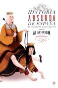 historia absurda de españa-ad absurdum-9788491643623