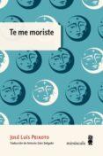 TE ME MORISTE - 9788494675423 - JOSE LUIS PEIXOTO