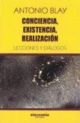 CONCIENCIA, EXISTENCIA, REALIZACION: LECCIONES Y DIALOGOS - 9788494744723 - ANTONIO BLAY