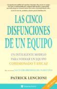 LAS CINCO DISFUNCIONES DE UN EQUIPO: UN INTELIGENTE MODELO PARA F ORMAR UN EQUIPO - 9788495787323 - PATRICK LENCIONI
