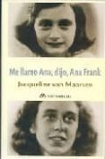 ME LLAMO ANA, DIJO, ANA FRANK - 9788496391123 - JACQUELINE VAN MAARSEN