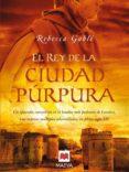 EL REY DE LA CIUDAD PURPURA: UN APRENDIZ CONVERTIDO EN EL HOMBRE MAS PODEROSO DE LONDRES, TRAS SUPERAR MULTIPLES ADVERSIDADES EN  PLENO SIGLO XIV - 9788496748323 - REBECCA GABLE