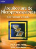 ARQUITECTURA DE MICROPROCESADORES: LOS PENTIUM A FONDO - 9788497322423 - JOSE MARIA ANGULO USATEGUI