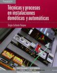 TECNICAS Y PROCESOS EN INSTALACIONES DOMOTICAS Y AUTOMATICAS (TECNICO SUPERIOR EN SISTEMAS ELECTROTECNICOS Y AUTOMATIZADOS) - 9788497329323 - SERGIO GALLARDO VAZQUEZ