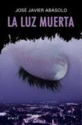 LA LUZ MUERTA - 9788497467223 - JOSE JAVIER ABASOLO