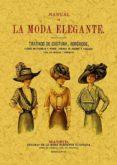 MANUAL DE LA MODA ELEGANTE : TRATADO DE COSTURA, BORDADOS, FLORES ARTIFICIALES Y DEMAS LABORES DE ADORNO Y UTILIDAD CON UN METODO DE CORTE Y CONFECCION (ED. FACS. DE LA ED. DE: MADRID: OFICINAS DE LA - 9788497611923 - VV.AA.