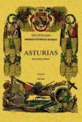 ASTURIAS: DICCIONARIO GEOGRAFICO-ESTADISTICO-HISTORICO DE ESPAÑA Y SUS POSESIONES DE ULTRAMAR (ED. FACSIMIL) - 9788497615723 - PASCUAL MADOZ