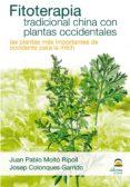 FITOTERAPIA TRADICIONAL CHINA CON PLANTAS OCCIDENTALES. LAS PLANT AS MAS IMPORTANTES DE OCCIDENTE PARA LA MEDICINA TRADICIONAL CHINA - 9788498271423 - JUAN PABLO MOLTO RIPOLL
