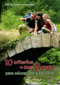 DIEZ CRITERIOS DE DON BOSCO PARA EDUCAR HOY A LOS HIJOS - 9788498426823 - JOSE ANTONIO SAN MARTIN