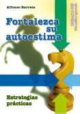 FORTALEZCA SU AUTOESTIMA - 9788498428223 - ALFONSO BARRETO