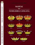 MANUAL DE NOBILIARIA CATALANA - 9788461612833 - ARMAND DE FLUVIA
