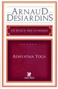 ADHYATMA YOGA, EN BUSCA DE SI MISMO - 9780984043033 - ARNAUD DESJARDINS