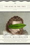 the king in the tree: three novellas-steven millhauser-9781400031733