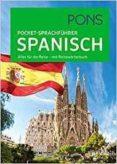PONS POCKET-SPRACHFÜHRER SPANISCH: ALLES FÜR DIE REISE MIT REISEWÖRTERBUCH: ÜBER 5000 - 9783125185333 - VV.AA.