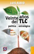 veinte años del tlc (ebook)-luis rubio-9786071619433