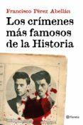 LOS CRIMENES MAS FAMOSOS DE LA HISTORIA - 9788408152033 - FRANCISCO PEREZ ABELLAN