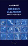 MANIFIESTO DE LA MIRADA: HACIA UNA IMAGEN SENSORIAL - 9788416247233 - ANTON PATIÑO
