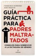 guía práctica para padres maltratados-francisco serrano-jose riqueni barrios-9788417797133